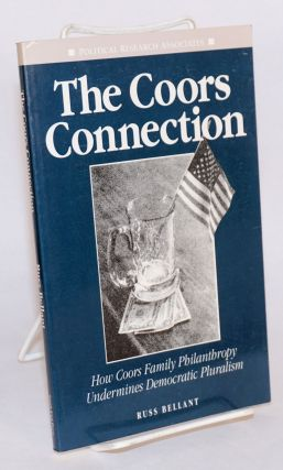 The Coors connection; how Coors family philanthropy undermines democratic pluralism. Russ Bellant