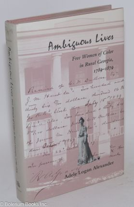 Ambiguous lives; free women of color in rural Georgia, 1789-1879. Adele Logan Alexander