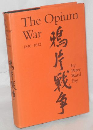 The opium war: 1840 - 1842; Barbarians in the Celestial Empire in the early part of the...