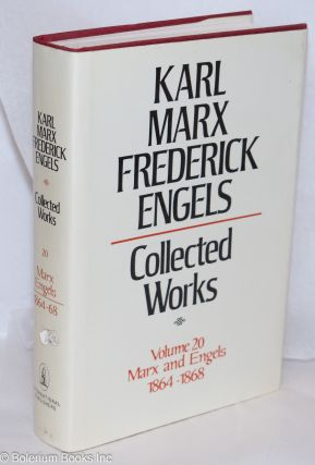 Marx and Engels. Collected works, vol 20: 1864 - 68. Karl Marx, Frederick Engels