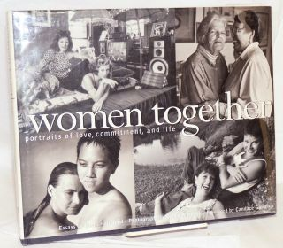 Women Together; portraits of love, commitment, and life. Mona Homlund, essays, Cyndy Warwick,...