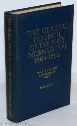 The general council of the first international 1864 - 1866; the London conference 1865, minutes