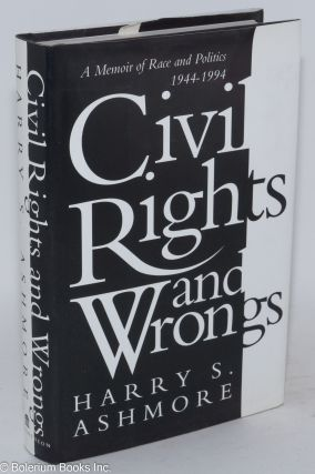 Civil rights and wrongs; a memoir of race and politics, 1944-1994. Harry S. Ashmore