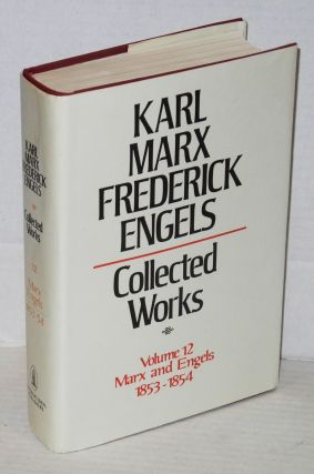 Marx and Engels. Collected works, vol 12: 1853 - 54. Karl Marx, Frederick Engels