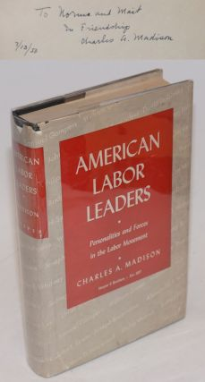 American labor leaders; personalities and forces in the labor movement. Second, enlarged edition....