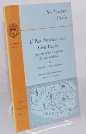 El Paso merchant and civic leader; from the 1880's through the Mexican revolution; research and...