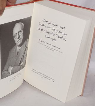 Competition and collective bargaining in the needle trades, 1910-1967