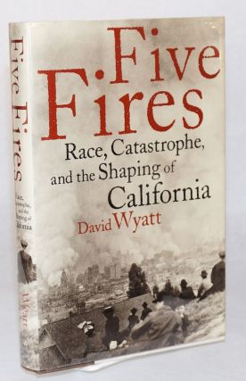 Five fires; race, catastrophe, and the shaping of California. David Wyatt