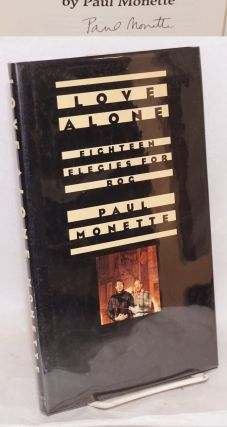 Love Alone; 18 elegies for Rog. Paul Monette