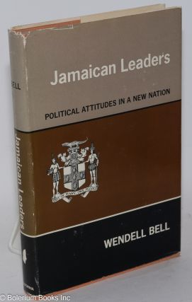 Jamaican leaders; political attitudes in a new nation. Wendell Bell