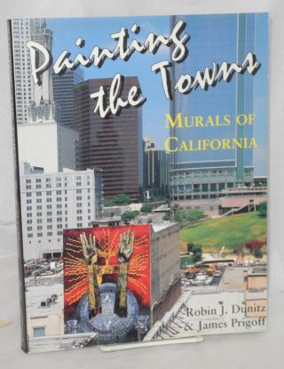 Painting the towns: murals of California. Robin J. Dunitz, James Prigoff.