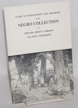 Guide to manuscripts and archives in the Negro Collection of Trevor Arnett Library, Atlanta...