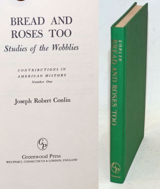 Bread and roses too; studies of the Wobblies. Joseph Robert Conlin