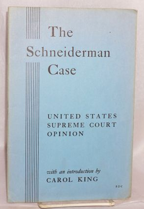 The Schneiderman case; United States Supreme Court opinion. With an introduction by Carol King....