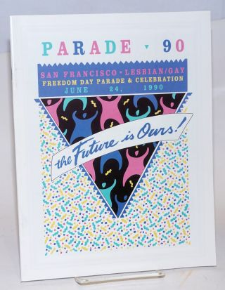 1990 San Francisco Lesbian/Gay Freedom Day parade and celebration; Parade 90: The future is ours!...