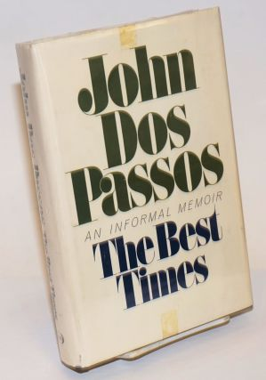 The Best Times; an informal memoir. John Dos Passos