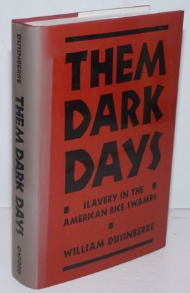 Them dark days; slavery in the American rice swamps. William Dusinberre