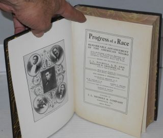 Progress of a race; or the remarkable advancement of the American Negro from the bondage of slavery, ignorance, and poverty to the freedom of citizenship, intelligence, affluence, honor and trust, revised and enlarged, with special articles by well known authorities, Mrs. Booker T. Washington, Charles M. Melden, D. D., M. W. Dogan, D. D., Albon L. Holsey, and an introduction by Robert R. Moton