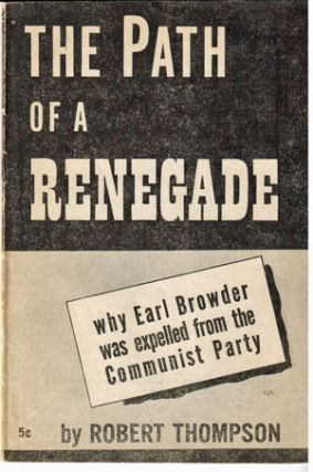 The path of a renegade; why Earl Browder was expelled from the Communist Party.