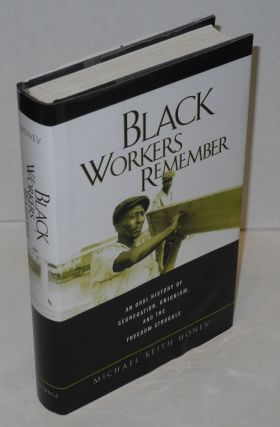 Black workers remember; oral history of segregation, unionism, and the freedom struggle. Michael...