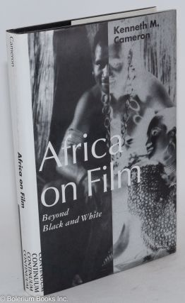 Africa on film; beyond black and white. Kenneth M. Cameron