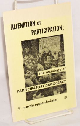Alienation or participation: the sociology of participatory democracy. Martin Oppenheimer