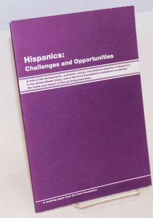 Hispanics: challenges and opportunities, a working paper from the Ford Foundation