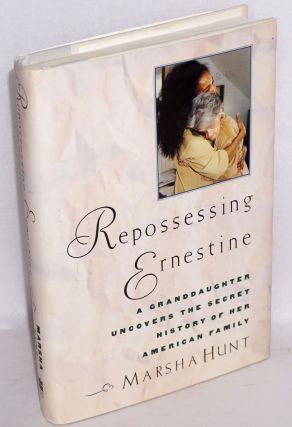 Repossessing Ernestine; a granddaughter uncovers the secret history of her American family....