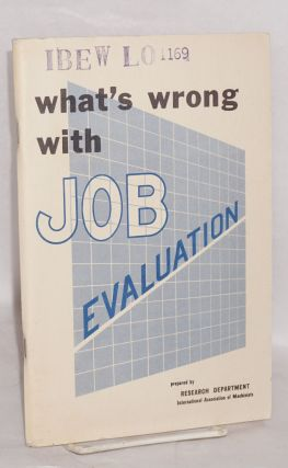 What's wrong with job evaluation. A trade union manuel. International Association of Machinists....