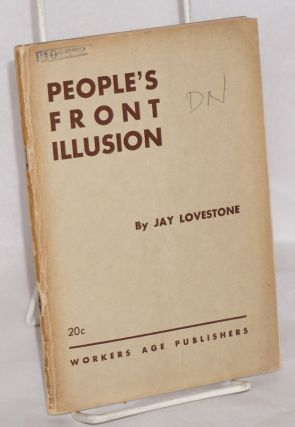 "The people's front illusion; from ""social fascism"" to the ""people's front"" Jay Lovestone"