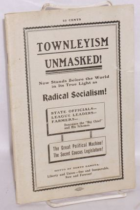 Townleyism unmasked! Now stands before the world in its true light as radical socialism! Jerry...