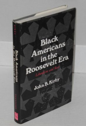 Black Americans in the Roosevelt era; liberalism and race. John B. Kirby