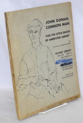 "John Donar: common man. ""For the little shots of American labor."" Cover drawing by Sylvia..."