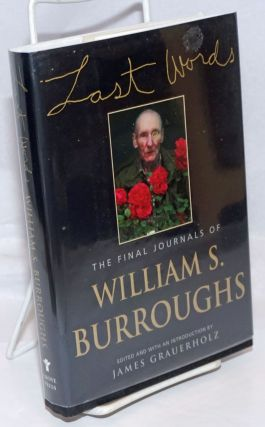 Last Words: the final journals of William S. Burroughs. William S. Burroughs, edited and, James...
