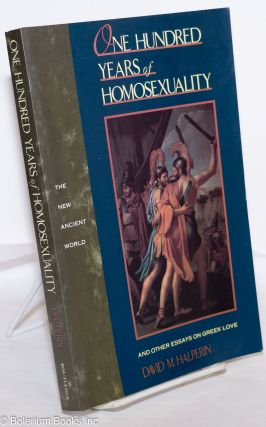One Hundred Years of Homosexuality; and other essays on Greek love. David M. Halperin