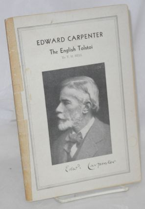 Edward Carpenter: the English Tolstoi. T. H. Bell.