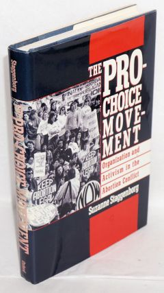 The pro-choice movement; orgainzation and activism in the abortion conflict. Suzanne Staggenborg
