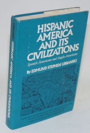 Hispanic America and its civilizations; Spanish Americans and Anglo-Americans, translated from...