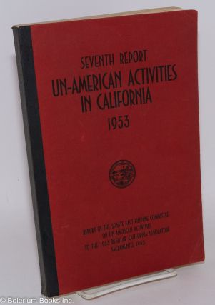Seventh report un-American activities in California, 1953. Report of the Senate Fact-Finding...