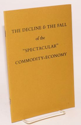 "The decline & the fall of the ""spectacular"" commodity-economy. Situationist International"