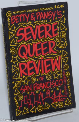 Betty & Pansy's Severe Queer Review of San Francisco; fully revised, an irreverent, opinionated...