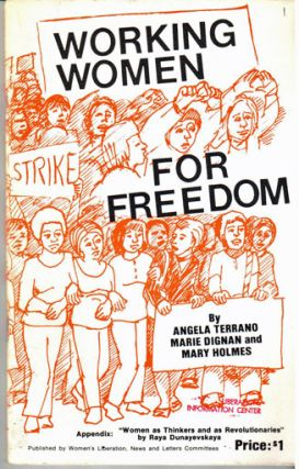 Working women for freedom. Appendix: Women as thinkers and as revolutionaries by Raya Dunayevskaya
