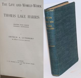 The life and world-work of Thomas Lake Harris, written from direct personal knowledge. Arthur A....
