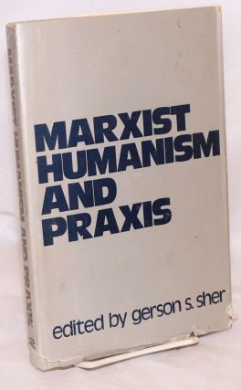 Marxist humanism and praxis. Gerson S. Sher