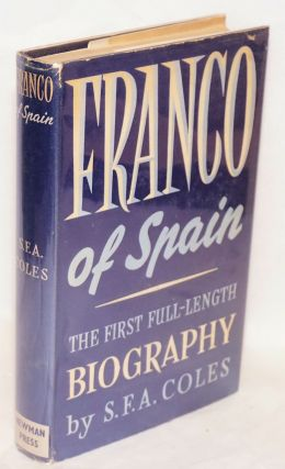 Franco of Spain; a full-length biography. S. F. A. Coles