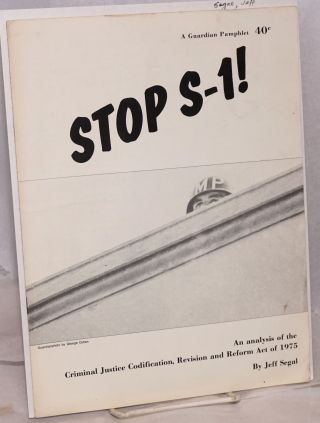 Stop S-1! an analysis of the criminal justice codification, revision and reform act of 1975. Jeff...