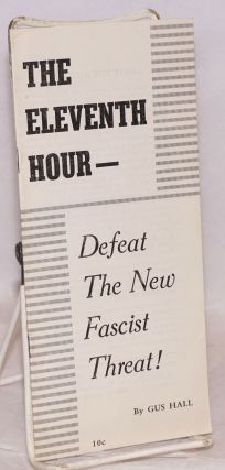 The eleventh hour -- defeat the new fascist threat! Gus Hall.