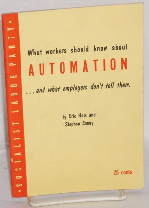 What workers should know about automation ...and what employers don't tell them. Eric Hass,...
