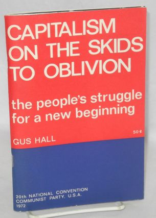 Capitalism on the skids to oblivion the people's struggle for a new beginning. Gus Hall.