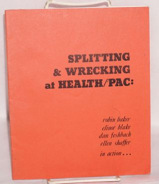 Splitting and wrecking at Health/Pac: Robin Baker, Elinor Blake, Dan Feshbach, Ellen Shaffer in...